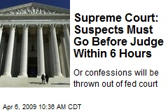 Supreme Court: Suspects Must Go Before Judge Within 6 Hours