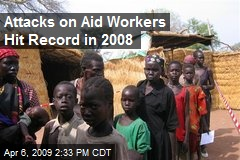 Attacks on Aid Workers Hit Record in 2008