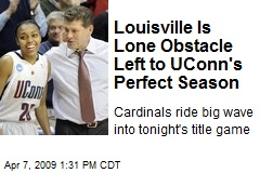 Louisville Is Lone Obstacle Left to UConn's Perfect Season