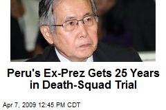 Peru's Ex-Prez Gets 25 Years in Death-Squad Trial