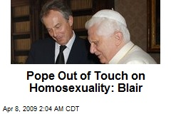 Pope Out of Touch on Homosexuality: Blair