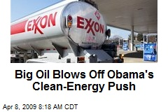 Big Oil Blows Off Obama's Clean-Energy Push