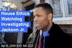 House Ethics Watchdog Investigating Jackson Jr.
