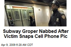Subway Groper Nabbed After Victim Snaps Cell Phone Pic