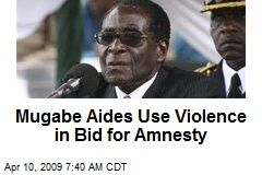Mugabe Aides Use Violence in Bid for Amnesty