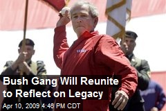 Bush Gang Will Reunite to Reflect on Legacy