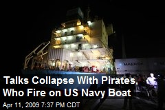 Talks Collapse With Pirates, Who Fire on US Navy Boat