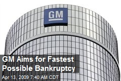 GM Aims for Fastest Possible Bankruptcy