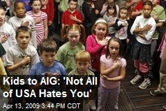 Kids to AIG: 'Not All of USA Hates You'