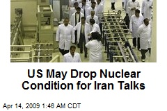 US May Drop Nuclear Condition for Iran Talks