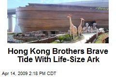 Hong Kong Brothers Brave Tide With Life-Size Ark