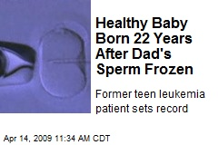 Healthy Baby Born 22 Years After Dad's Sperm Frozen