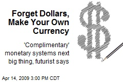 Forget Dollars, Make Your Own Currency