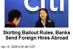 Skirting Bailout Rules, Banks Send Foreign Hires Abroad
