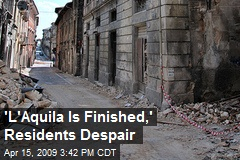 'L'Aquila Is Finished,' Residents Despair