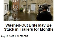 Washed-Out Brits May Be Stuck in Trailers for Months