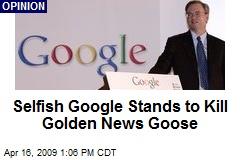 Selfish Google Stands to Kill Golden News Goose