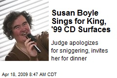 Susan Boyle Sings for King, '99 CD Surfaces