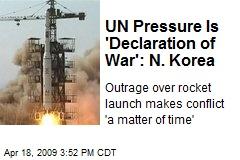 UN Pressure Is 'Declaration of War': N. Korea