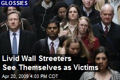 Livid Wall Streeters See Themselves as Victims