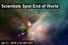 Scientists Spot End of World