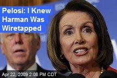 Pelosi: I Knew Harman Was Wiretapped