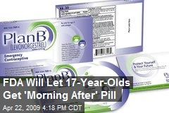FDA Will Let 17-Year-Olds Get 'Morning After' Pill
