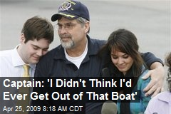 Captain: 'I Didn't Think I'd Ever Get Out of That Boat'