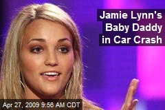 Jamie Lynn's Baby Daddy in Car Crash