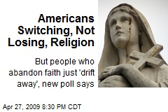 Americans Switching, Not Losing, Religion