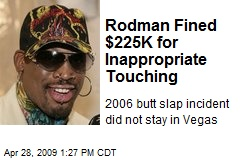 Rodman Fined $225K for Inappropriate Touching