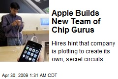 Apple Builds New Team of Chip Gurus
