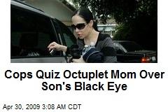 Cops Quiz Octuplet Mom Over Son's Black Eye