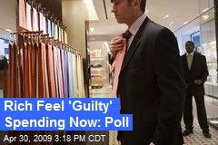 Rich Feel 'Guilty' Spending Now: Poll