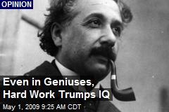Even in Geniuses, Hard Work Trumps IQ