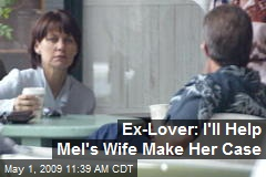 Ex-Lover: I'll Help Mel's Wife Make Her Case