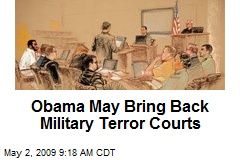 Obama May Bring Back Military Terror Courts