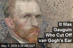 It Was Gauguin Who Cut Off van Gogh's Ear