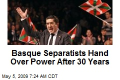 Basque Separatists Hand Over Power After 30 Years