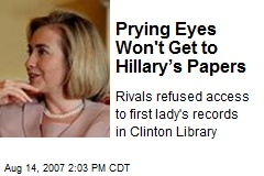 Prying Eyes Won't Get to Hillary's Papers