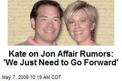 Kate on Jon Affair Rumors: 'We Just Need to Go Forward'