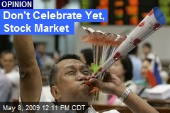 Don't Celebrate Yet, Stock Market