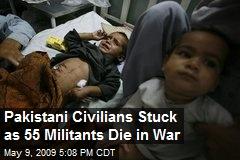 Pakistani Civilians Stuck as 55 Militants Die in War