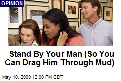 Stand By Your Man (So You Can Drag Him Through Mud)