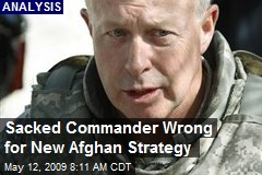 Sacked Commander Wrong for New Afghan Strategy