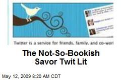 The Not-So-Bookish Savor Twit Lit