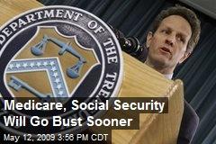 Medicare, Social Security Will Go Bust Sooner