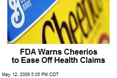 FDA Warns Cheerios to Ease Off Health Claims