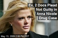 Ex, 2 Docs Plead Not Guilty in Anna Nicole Drug Case