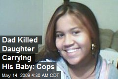 Dad Killed Daughter Carrying His Baby: Cops
